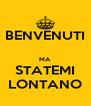 BENVENUTI  MA STATEMI LONTANO - Personalised Poster A4 size