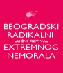 BEOGRADSKI RADIKALNI  ULIČNI FESTIVAL EXTREMNOG NEMORALA - Personalised Poster A4 size