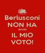 Berlusconi NON HA avuto IL MIO VOTO! - Personalised Poster A4 size