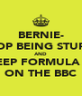 BERNIE- STOP BEING STUPID AND KEEP FORMULA 1  ON THE BBC - Personalised Poster A4 size