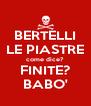 BERTELLI LE PIASTRE come dice? FINITE? BABO' - Personalised Poster A4 size
