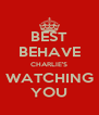 BEST BEHAVE CHARLIE'S WATCHING YOU - Personalised Poster A4 size