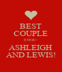 BEST COUPLE EVER= ASHLEIGH AND LEWIS! - Personalised Poster A4 size