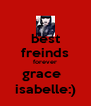 best freinds forever grace   isabelle:) - Personalised Poster A4 size