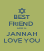 BEST FRIEND  UNTIL JANNAH LOVE YOU - Personalised Poster A4 size