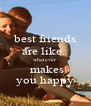 best friends are like.. whatever  makes you happy - Personalised Poster A4 size