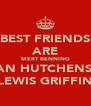 BEST FRIENDS ARE MERT BENNING EUAN HUTCHENSON LEWIS GRIFFIN - Personalised Poster A4 size