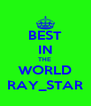 BEST IN THE  WORLD RAY_STAR - Personalised Poster A4 size
