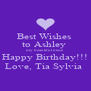 Best Wishes  to Ashley  my beautiful niece Happy Birthday!!! Love, Tia Sylvia  - Personalised Poster A4 size