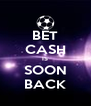 BET CASH IS SOON BACK - Personalised Poster A4 size
