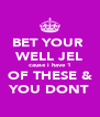 BET YOUR  WELL JEL cause i have 1 OF THESE & YOU DONT - Personalised Poster A4 size