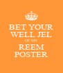 BET YOUR WELL JEL OF MY REEM POSTER - Personalised Poster A4 size
