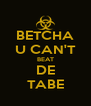 BETCHA U CAN'T BEAT DE TABE - Personalised Poster A4 size