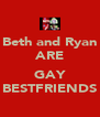 Beth and Ryan ARE  GAY BESTFRIENDS - Personalised Poster A4 size