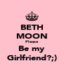 BETH MOON Please Be my Girlfriend?;) - Personalised Poster A4 size