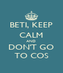 BETI, KEEP CALM AND DON'T GO TO COS - Personalised Poster A4 size