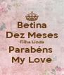 Betina Dez Meses Filha Linda Parabéns  My Love - Personalised Poster A4 size