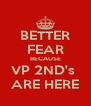 BETTER FEAR BECAUSE VP 2ND's  ARE HERE - Personalised Poster A4 size