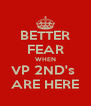 BETTER FEAR WHEN VP 2ND's  ARE HERE - Personalised Poster A4 size
