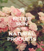 BETTER SKIN WITH  NATURAL PRODUCTS - Personalised Poster A4 size