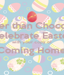 Better than Chocolate Celebrate Easter with your copy of Coming Home  - Personalised Poster A4 size