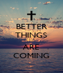 BETTER THINGS  ARE COMING - Personalised Poster A4 size