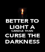 BETTER TO LIGHT A CANDLE THAN CURSE THE DARKNESS - Personalised Poster A4 size