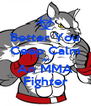 Better You Ceep Calm I Am  An MMA Fighter - Personalised Poster A4 size
