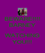 BEWARE!!!! BARNEY IS WATCHING YOU!!! - Personalised Poster A4 size