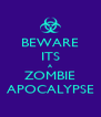 BEWARE ITS A ZOMBIE APOCALYPSE - Personalised Poster A4 size