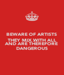 BEWARE OF ARTISTS THEY MIX WITH ALL CLASSES OF SOCIETY AND ARE THEREFORE DANGEROUS - Personalised Poster A4 size