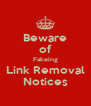 Beware of Fakeing Link Removal Notices - Personalised Poster A4 size