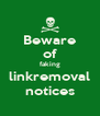 Beware of faking linkremoval notices - Personalised Poster A4 size