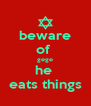 beware of  gege he  eats things - Personalised Poster A4 size