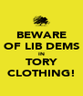 BEWARE OF LIB DEMS IN TORY CLOTHING! - Personalised Poster A4 size