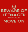 BEWARE OF TEENAGER KEEP CALM MOVE ON  - Personalised Poster A4 size
