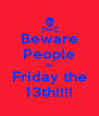 Beware People its  Friday the 13th!!!! - Personalised Poster A4 size
