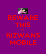 BEWARE THIS IS RIZWANS MOBILE - Personalised Poster A4 size