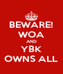 BEWARE! WOA AND YBK OWNS ALL - Personalised Poster A4 size