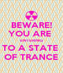 BEWARE! YOU ARE  ENTERING TO A STATE  OF TRANCE - Personalised Poster A4 size