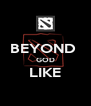 BEYOND  GOD LIKE  - Personalised Poster A4 size