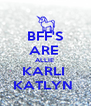 BFF'S ARE  ALLIE  KARLI  KATLYN  - Personalised Poster A4 size