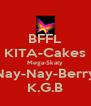 BFFL KITA-Cakes Mega-Skaty Nay-Nay-Berry K.G.B - Personalised Poster A4 size