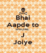 Bhai Aapde to IPHONE  J Joiye - Personalised Poster A4 size