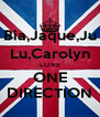 Bia,Jaque,Ju Lu,Carolyn LOVE ONE DIRECTION - Personalised Poster A4 size