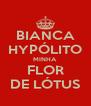 BIANCA HYPÓLITO MINHA  FLOR  DE LÓTUS - Personalised Poster A4 size