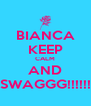 BIANCA KEEP CALM AND SWAGGG!!!!!! - Personalised Poster A4 size