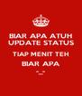BIAR APA ATUH UPDATE STATUS TIAP MENIT TEH BIAR APA -_- - Personalised Poster A4 size