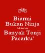 Biarmi Bukan Ninja Motorku Banyak Tonji Pacarku' - Personalised Poster A4 size