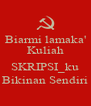 Biarmi lamaka' Kuliah  SKRIPSI_ku Bikinan Sendiri - Personalised Poster A4 size
